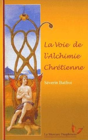 La Voie de l'Alchimie chrétienne (Séverin Batfroi) 17022001075319075514861206