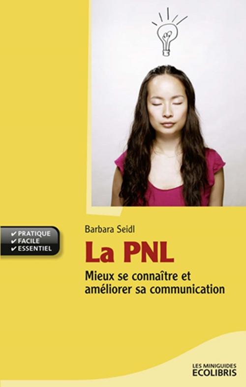 La PNL   Mieux se connaître et améliorer sa communication   Barbara Seidl