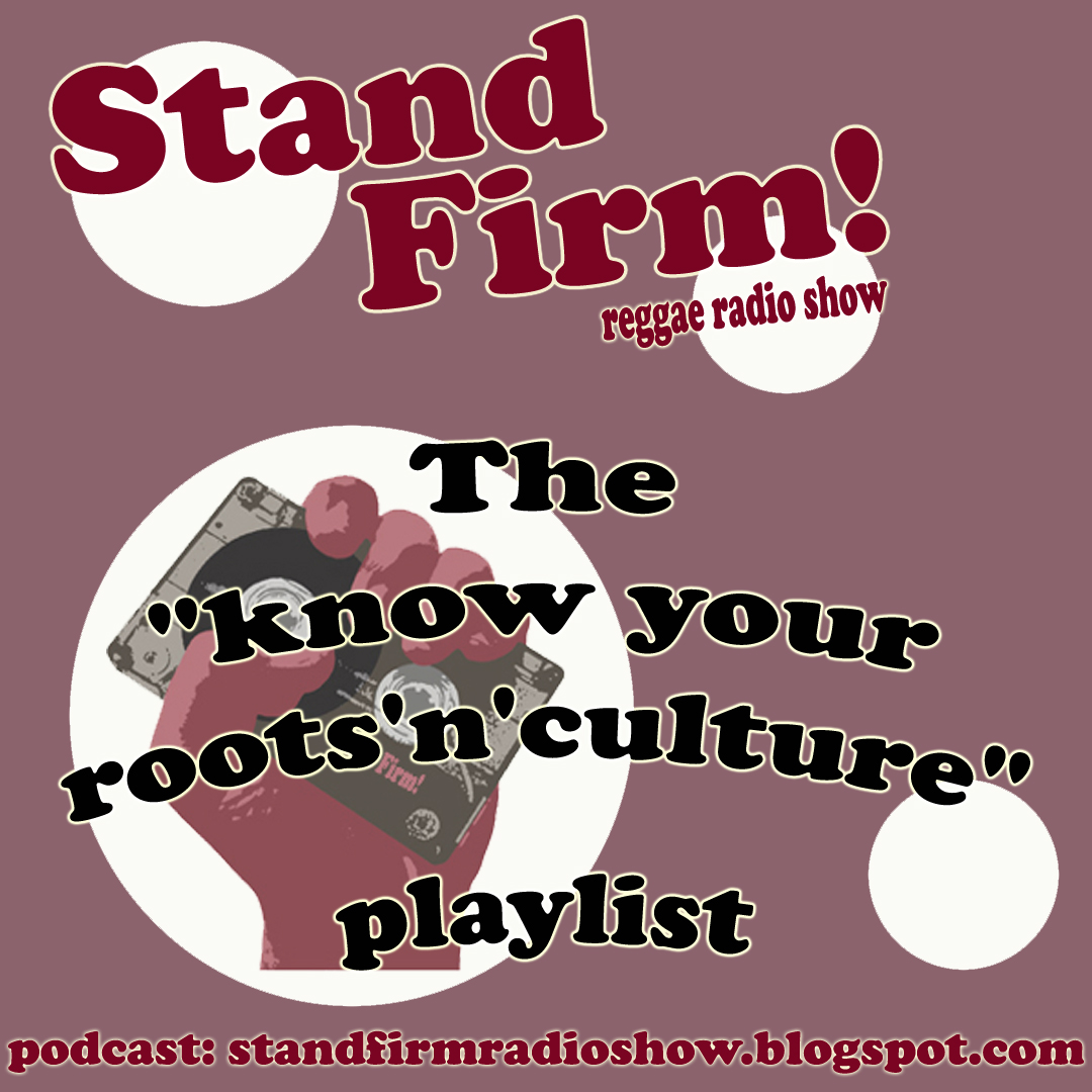 Stand Firm! 21-05-17 The know your roots'n'culture playlist