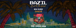 "BAZIL NOUVEAU CLIP & NOUVEL ALBUM ""EAST TO THE WEST"" 18011810194523621915474868"